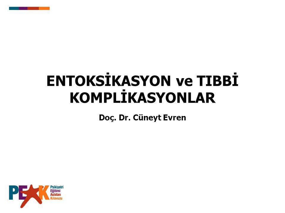 ENTOKSİKASYON ve TIBBİ KOMPLİKASYONLAR Doç. Dr. Cüneyt Evren