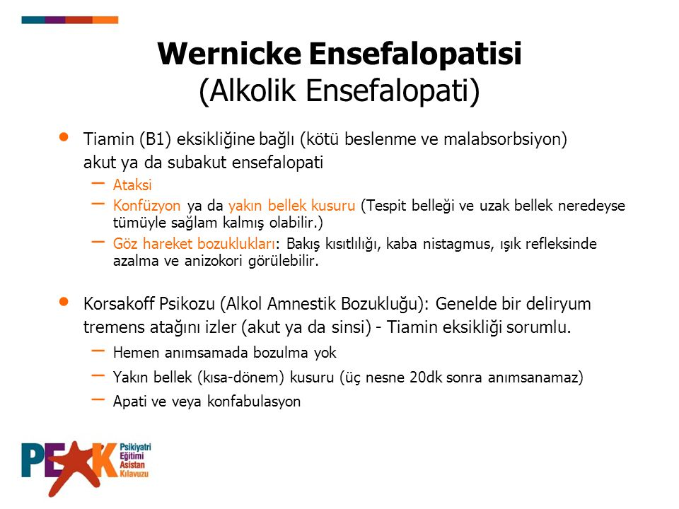 Wernicke Ensefalopatisi (Alkolik Ensefalopati) Tiamin (B1) eksikliğine bağlı (kötü beslenme ve malabsorbsiyon) akut ya da subakut ensefalopati – Ataks