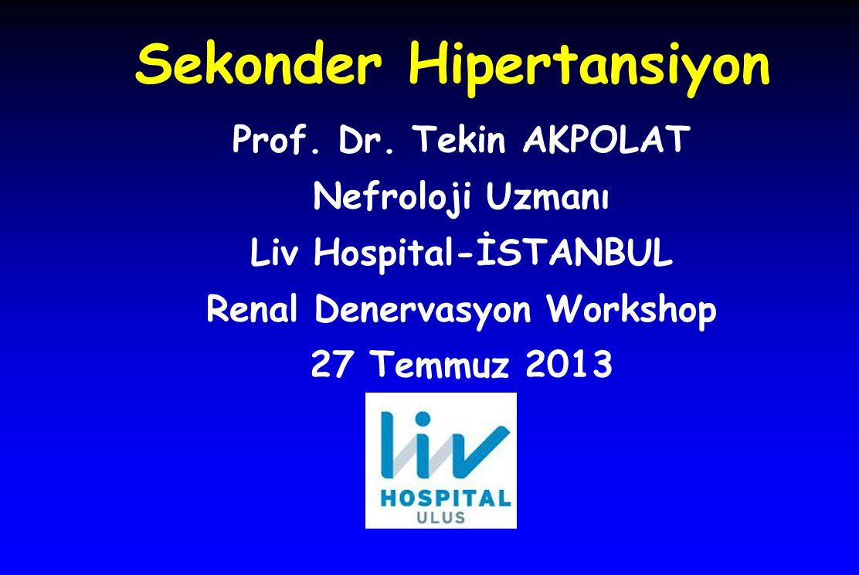 Sekonder Hipertansiyon Prof. Dr. Tekin AKPOLAT Nefroloji Uzmanı Liv Hospital-İSTANBUL Renal Denervasyon Workshop 27 Temmuz 2013