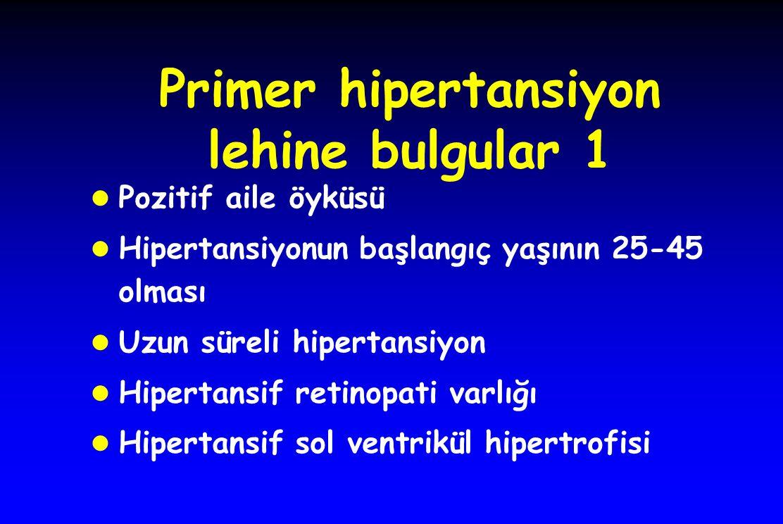 Primer hipertansiyon lehine bulgular 1 l Pozitif aile öyküsü l Hipertansiyonun başlangıç yaşının 25-45 olması l Uzun süreli hipertansiyon l Hipertansif retinopati varlığı l Hipertansif sol ventrikül hipertrofisi
