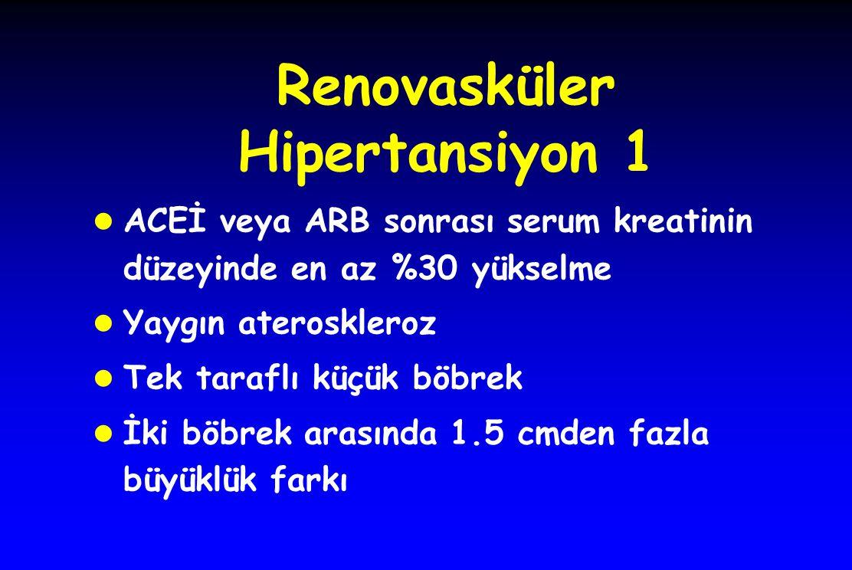 Renovasküler Hipertansiyon 1 l ACEİ veya ARB sonrası serum kreatinin düzeyinde en az %30 yükselme l Yaygın ateroskleroz l Tek taraflı küçük böbrek l İki böbrek arasında 1.5 cmden fazla büyüklük farkı