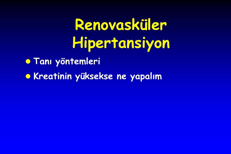 Renovasküler Hipertansiyon l Tanı yöntemleri l Kreatinin yüksekse ne yapalım