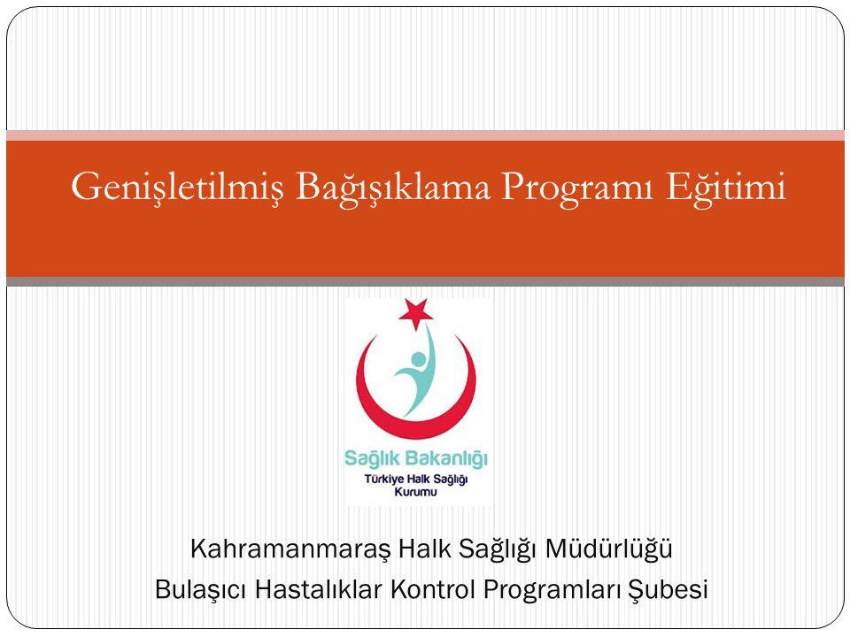Genişletilmiş Bağışıklama Programı Eğitimi Kahramanmaraş Halk Sağlığı Müdürlüğü Bulaşıcı Hastalıklar Kontrol Programları Şubesi