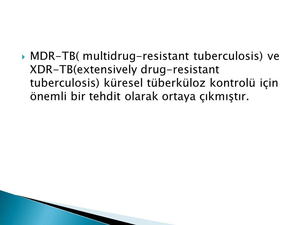 MDR-TB( multidrug-resistant tuberculosis) ve XDR-TB(extensively drug-resistant tuberculosis) küresel tüberküloz kontrolü için önemli bir tehdit olar