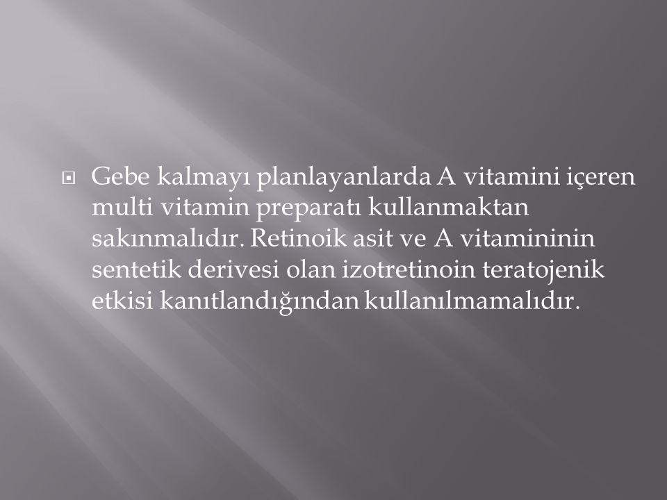  Gebe kalmayı planlayanlarda A vitamini içeren multi vitamin preparatı kullanmaktan sakınmalıdır.