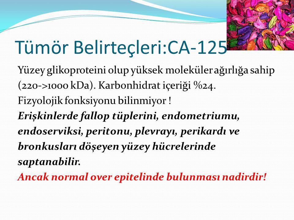 Tümör Belirteçleri:CA-125 Yüzey glikoproteini olup yüksek moleküler ağırlığa sahip (220->1000 kDa).