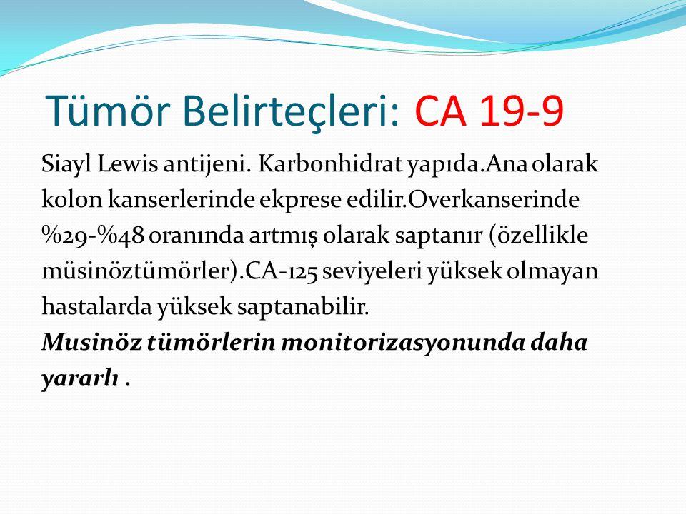 Tümör Belirteçleri: CA 19-9 Siayl Lewis antijeni. Karbonhidrat yapıda.Ana olarak kolon kanserlerinde ekprese edilir.Overkanserinde %29-%48 oranında ar