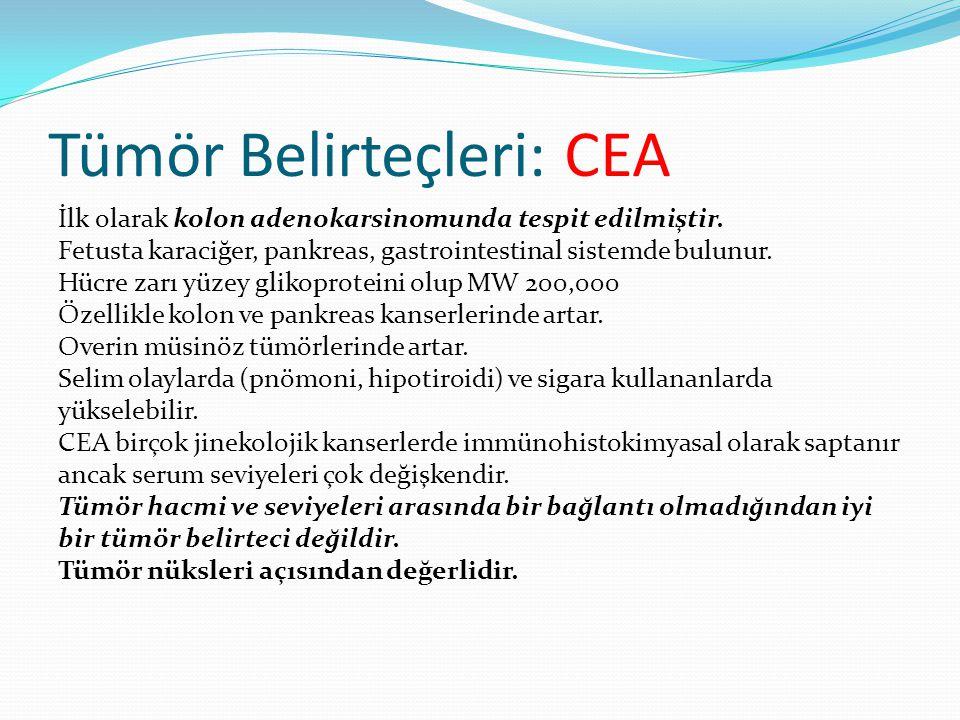 Tümör Belirteçleri: CEA İlk olarak kolon adenokarsinomunda tespit edilmiştir. Fetusta karaciğer, pankreas, gastrointestinal sistemde bulunur. Hücre za