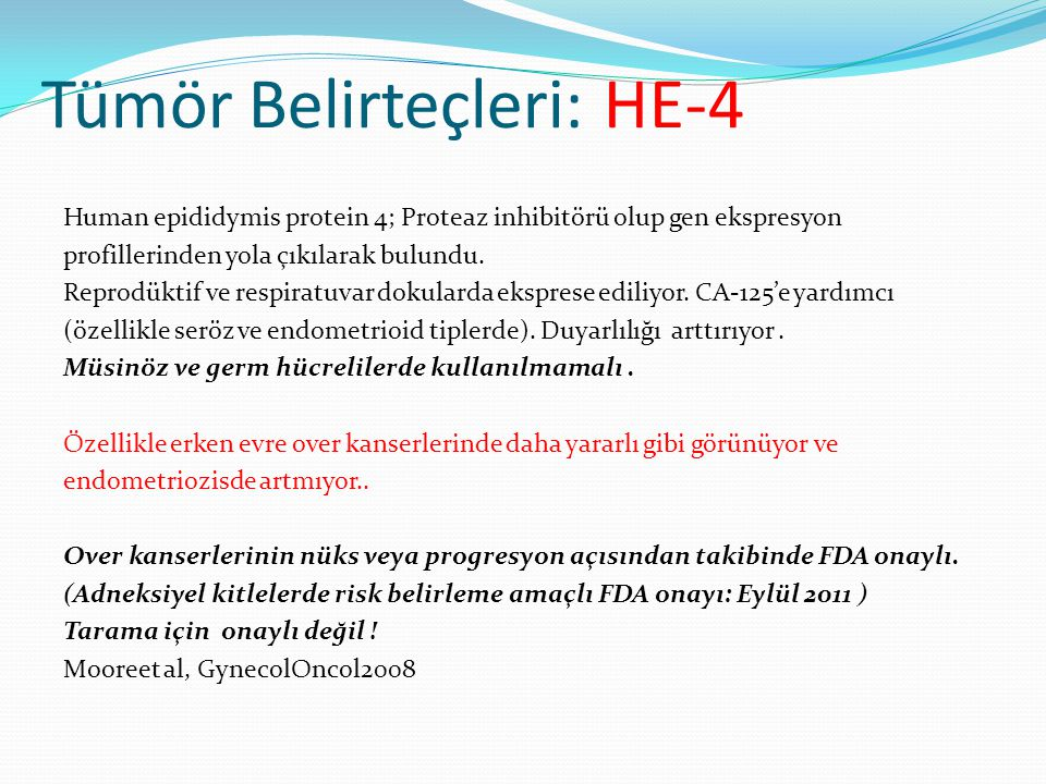 Tümör Belirteçleri: HE-4 Human epididymis protein 4; Proteaz inhibitörü olup gen ekspresyon profillerinden yola çıkılarak bulundu. Reprodüktif ve resp