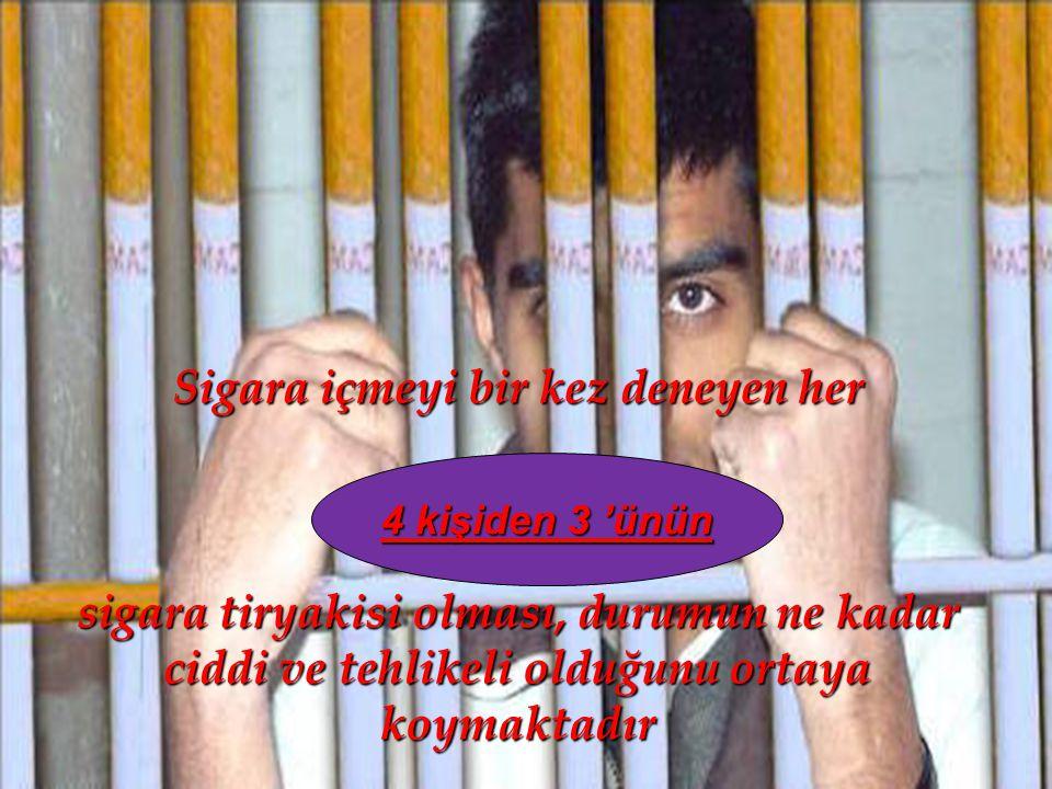 Sigara içmeyi bir kez deneyen her sigara tiryakisi olması, durumun ne kadar ciddi ve tehlikeli olduğunu ortaya koymaktadır 4 kişiden 3 'ünün