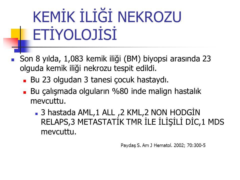 KEMİK İLİĞİ NEKROZU ETİYOLOJİSİ Paydaş S. Am J Hematol. 2002; 70:300-5 Son 8 yılda, 1,083 kemik iliği (BM) biyopsi arasında 23 olguda kemik iliği nekr