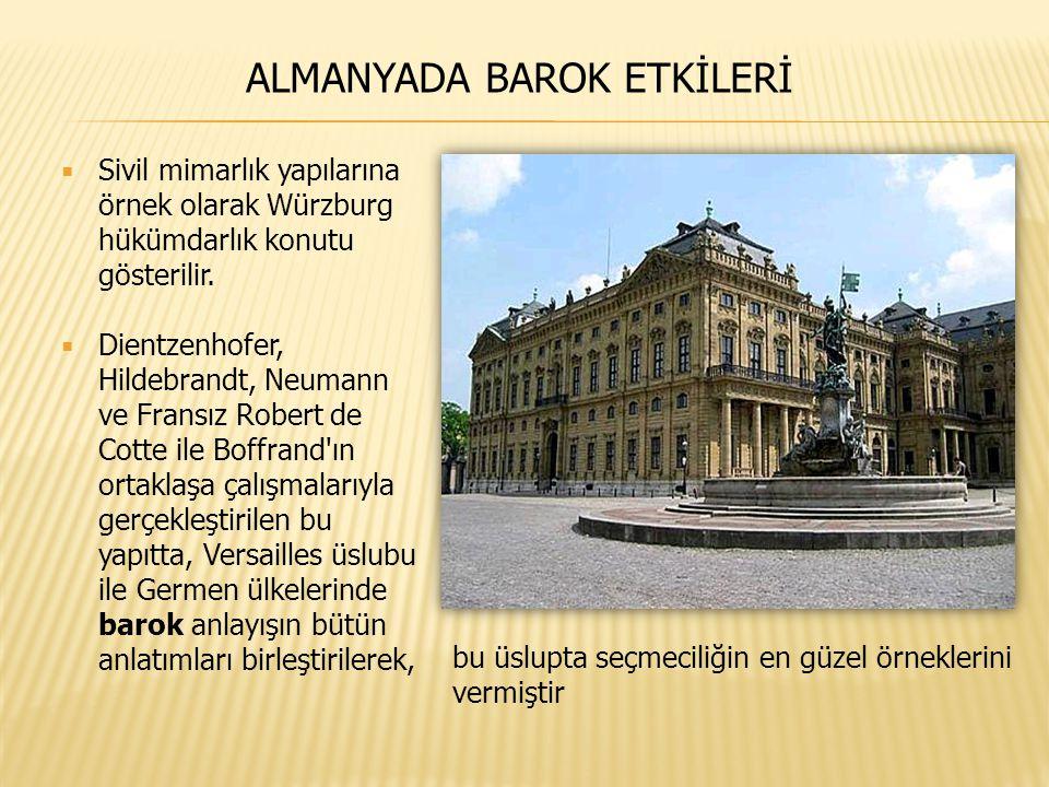  Sivil mimarlık yapılarına örnek olarak Würzburg hükümdarlık konutu gösterilir.  Dientzenhofer, Hildebrandt, Neumann ve Fransız Robert de Cotte ile