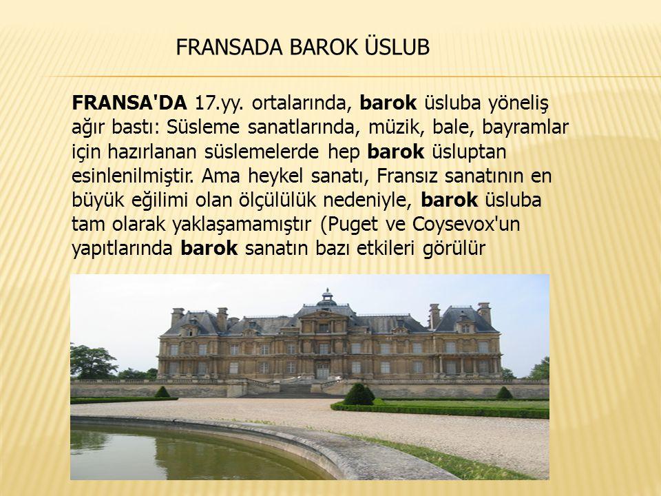 FRANSA'DA 17.yy. ortalarında, barok üsluba yöneliş ağır bastı: Süsleme sanatlarında, müzik, bale, bayramlar için hazırlanan süslemelerde hep barok üsl