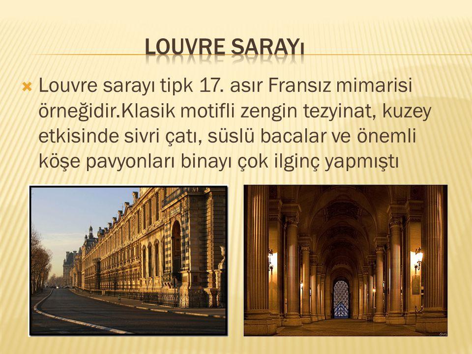  Louvre sarayı tipk 17. asır Fransız mimarisi örneğidir.Klasik motifli zengin tezyinat, kuzey etkisinde sivri çatı, süslü bacalar ve önemli köşe pavy