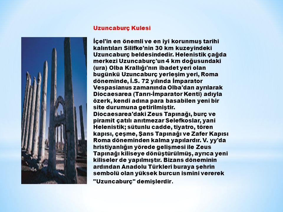 Uzuncaburç Kulesi İçel'in en önemli ve en iyi korunmuş tarihi kalıntıları Silifke'nin 30 km kuzeyindeki Uzuncaburç beldesindedir. Helenistik çağda mer