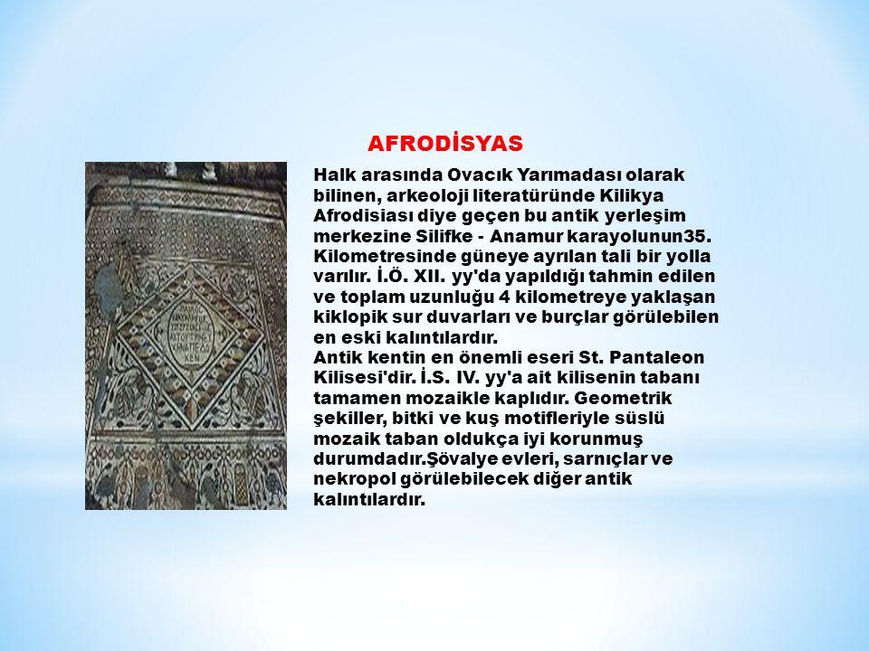 AFRODİSYAS Halk arasında Ovacık Yarımadası olarak bilinen, arkeoloji literatüründe Kilikya Afrodisiası diye geçen bu antik yerleşim merkezine Silifke