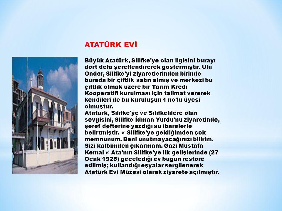 ATATÜRK EVİ Büyük Atatürk, Silifke'ye olan ilgisini burayı dört defa şereflendirerek göstermiştir. Ulu Önder, Silifke'yi ziyaretlerinden birinde burad