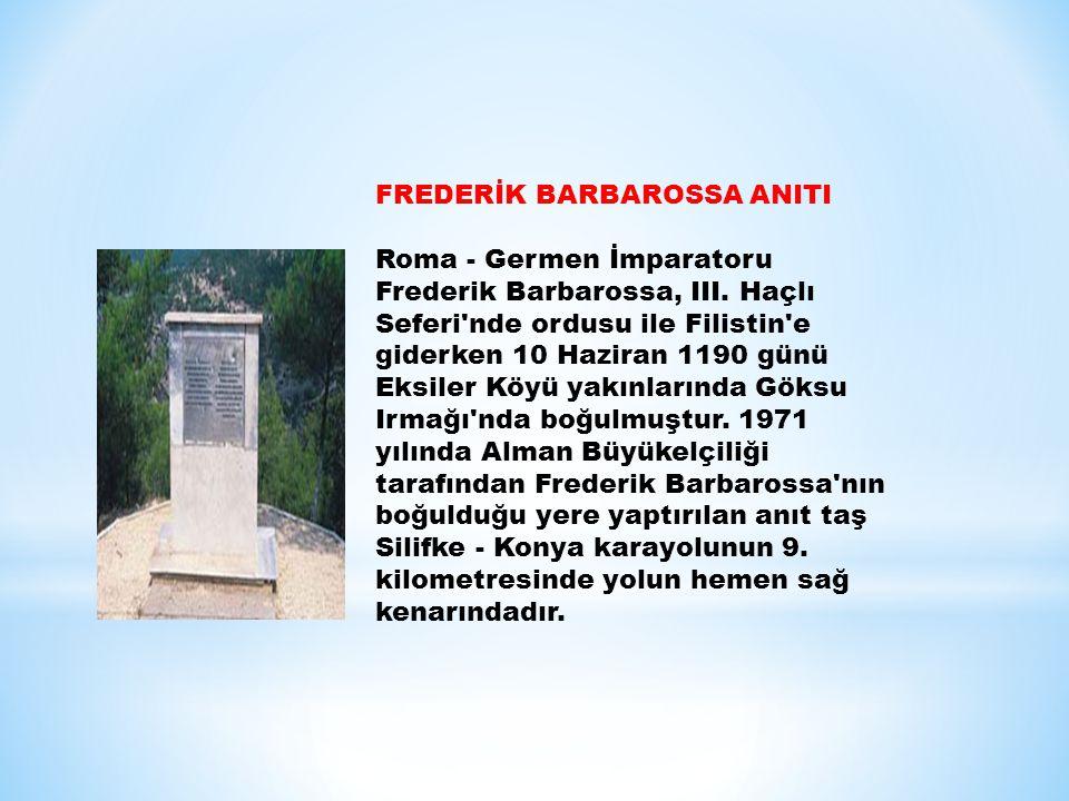 FREDERİK BARBAROSSA ANITI Roma - Germen İmparatoru Frederik Barbarossa, III. Haçlı Seferi'nde ordusu ile Filistin'e giderken 10 Haziran 1190 günü Eksi