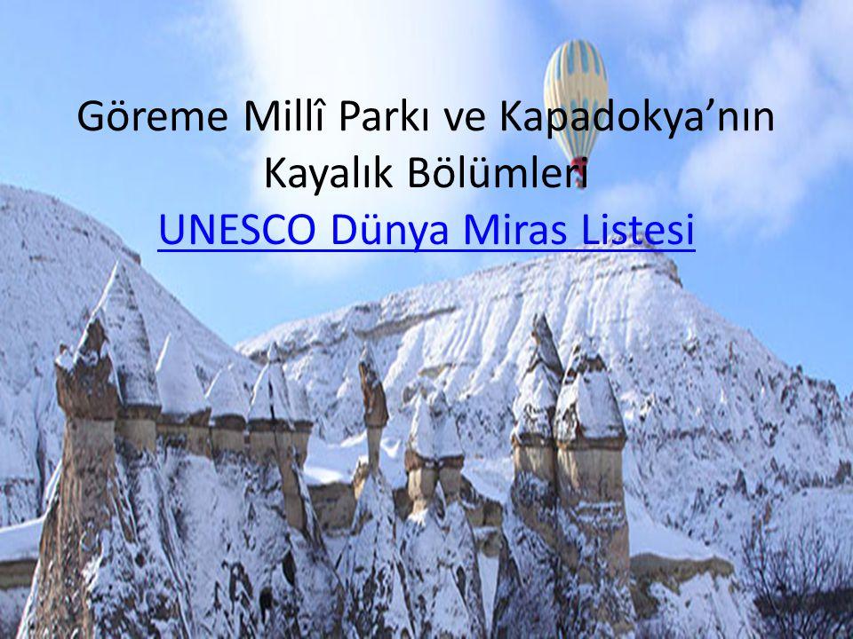 Göreme Millî Parkı ve Kapadokya'nın Kayalık Bölümleri UNESCO Dünya Miras Listesi UNESCO Dünya Miras Listesi