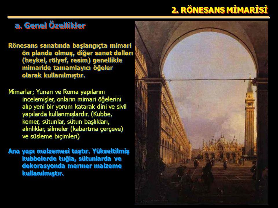 2. RÖNESANS MİMARİSİ Rönesans sanatında başlangıçta mimari ön planda olmuş, diğer sanat dalları (heykel, rölyef, resim) genellikle mimaride tamamlayıc