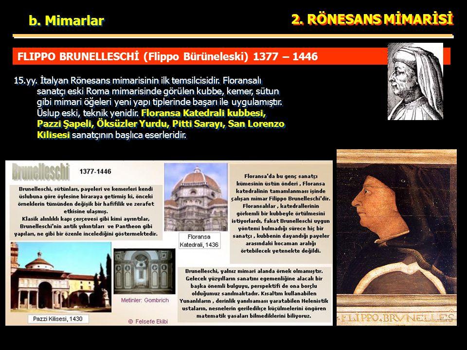 FLIPPO BRUNELLESCHİ (Flippo Bürüneleski) 1377 – 1446 2. RÖNESANS MİMARİSİ 15.yy. İtalyan Rönesans mimarisinin ilk temsilcisidir. Floransalı sanatçı es