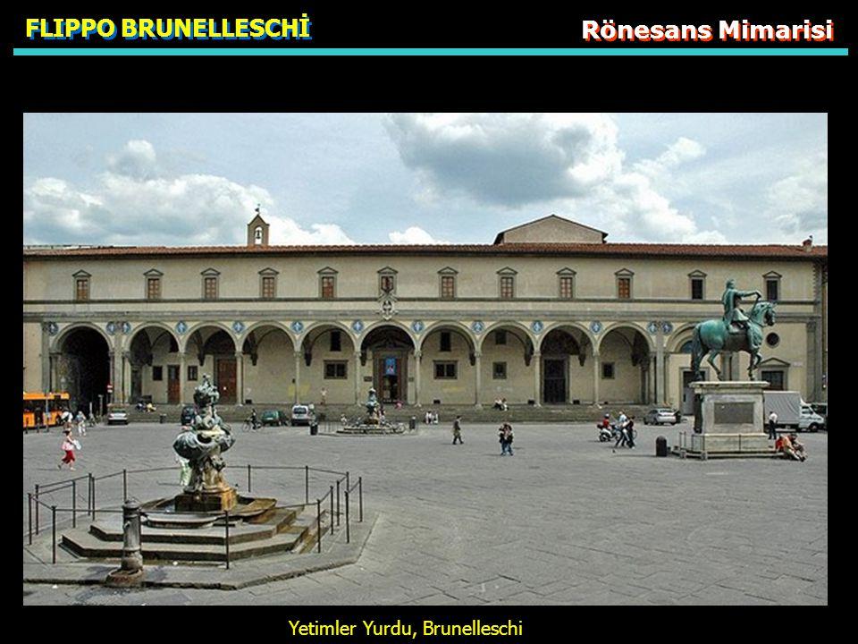Rönesans Mimarisi FLIPPO BRUNELLESCHİ Yetimler Yurdu, Brunelleschi