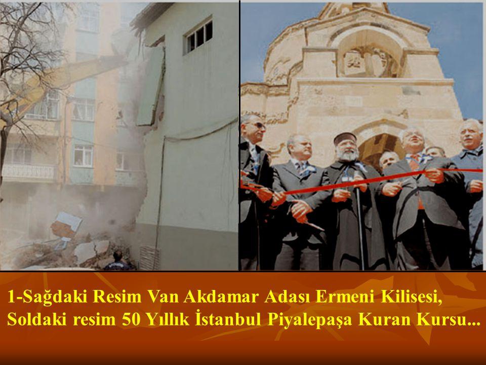 1-Sağdaki Resim Van Akdamar Adası Ermeni Kilisesi, Soldaki resim 50 Yıllık İstanbul Piyalepaşa Kuran Kursu...