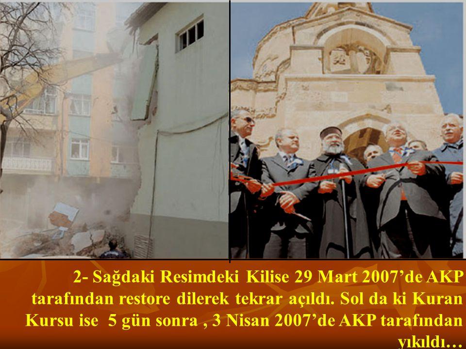 2- Sağdaki Resimdeki Kilise 29 Mart 2007'de AKP tarafından restore dilerek tekrar açıldı.