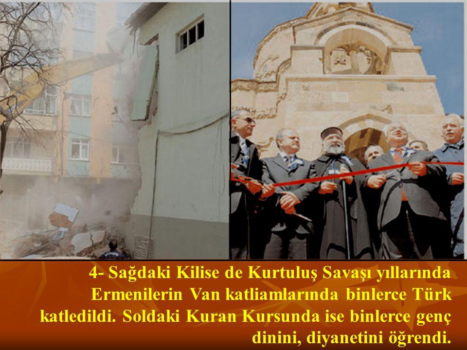 4- Sağdaki Kilise de Kurtuluş Savaşı yıllarında Ermenilerin Van katliamlarında binlerce Türk katledildi.
