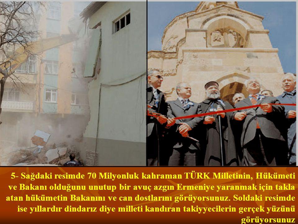 5- Sağdaki resimde 70 Milyonluk kahraman TÜRK Milletinin, Hükümeti ve Bakanı olduğunu unutup bir avuç azgın Ermeniye yaranmak için takla atan hükümetin Bakanını ve can dostlarını görüyorsunuz.