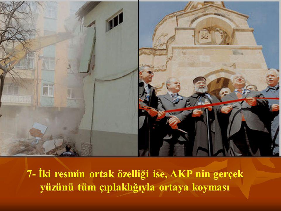 7- İki resmin ortak özelliği ise, AKP nin gerçek yüzünü tüm çıplaklığıyla ortaya koyması