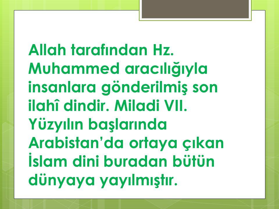 Allah tarafından Hz. Muhammed aracılığıyla insanlara gönderilmiş son ilahî dindir. Miladi VII. Yüzyılın başlarında Arabistan'da ortaya çıkan İslam din