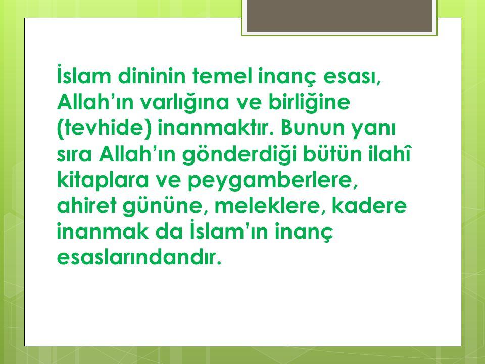 İslam dininin temel inanç esası, Allah'ın varlığına ve birliğine (tevhide) inanmaktır. Bunun yanı sıra Allah'ın gönderdiği bütün ilahî kitaplara ve pe