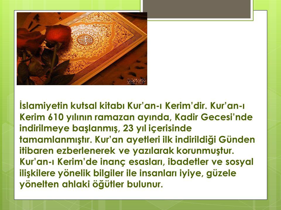 İslamiyetin kutsal kitabı Kur'an-ı Kerim'dir. Kur'an-ı Kerim 610 yılının ramazan ayında, Kadir Gecesi'nde indirilmeye başlanmış, 23 yıl içerisinde tam