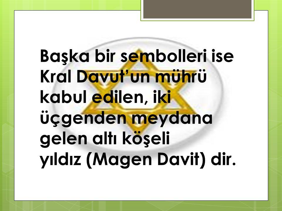 Başka bir sembolleri ise Kral Davut'un mührü kabul edilen, iki üçgenden meydana gelen altı köşeli yıldız (Magen Davit) dir.