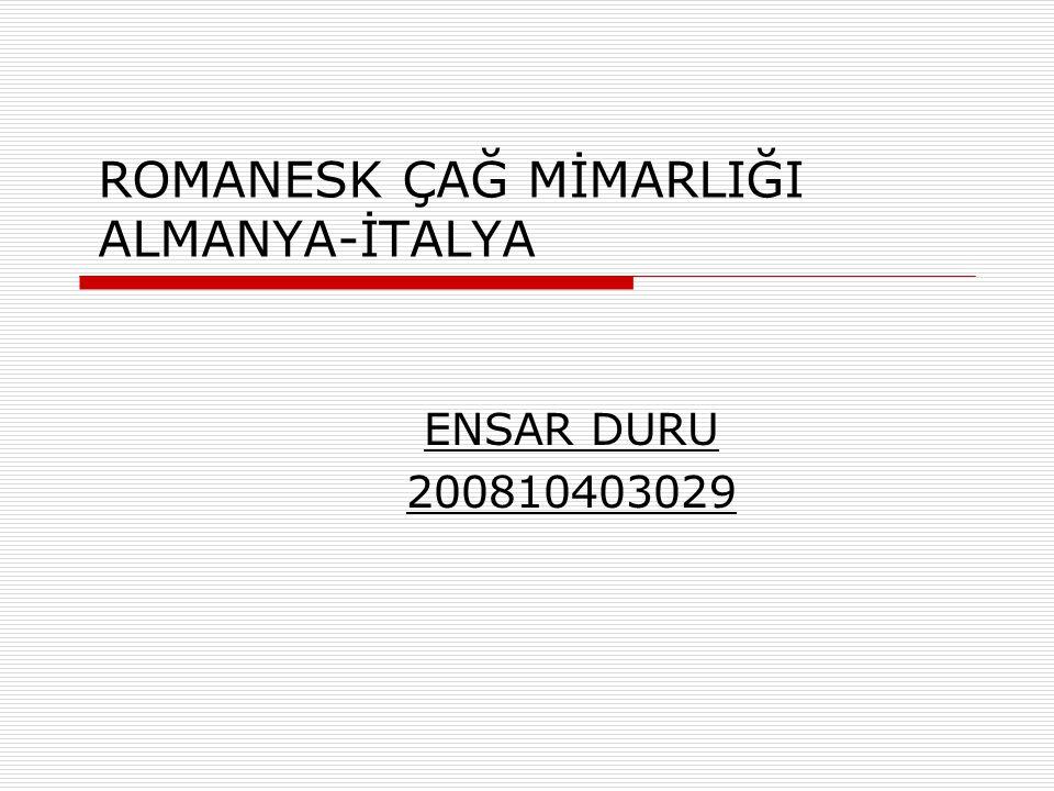 ROMANESK ÇAĞ MİMARLIĞI ALMANYA-İTALYA ENSAR DURU 200810403029