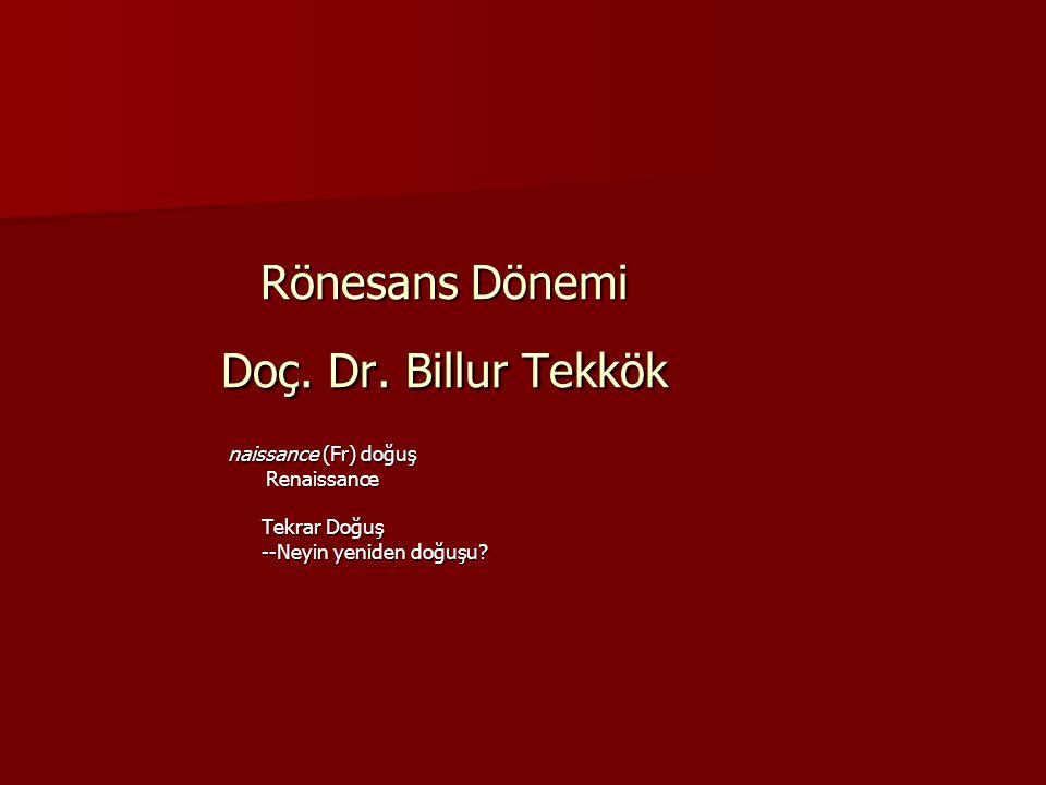 Rönesans Dönemi Doç. Dr. Billur Tekkök naissance (Fr) doğuş Renaissance Tekrar Doğuş --Neyin yeniden doğuşu?