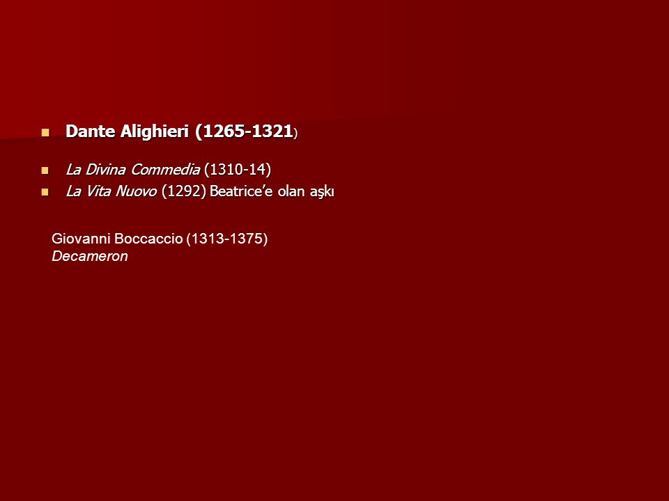 Dante Alighieri (1265-1321 ) Dante Alighieri (1265-1321 ) La Divina Commedia (1310-14) La Divina Commedia (1310-14) La Vita Nuovo (1292) Beatrice'e ol