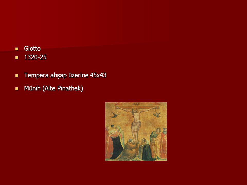 Giotto Giotto 1320-25 1320-25 Tempera ahşap üzerine 45x43 Tempera ahşap üzerine 45x43 Münih (Alte Pinathek) Münih (Alte Pinathek)