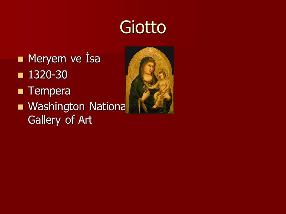 Giotto Meryem ve İsa Meryem ve İsa 1320-30 1320-30 Tempera Tempera Washington National Gallery of Art Washington National Gallery of Art