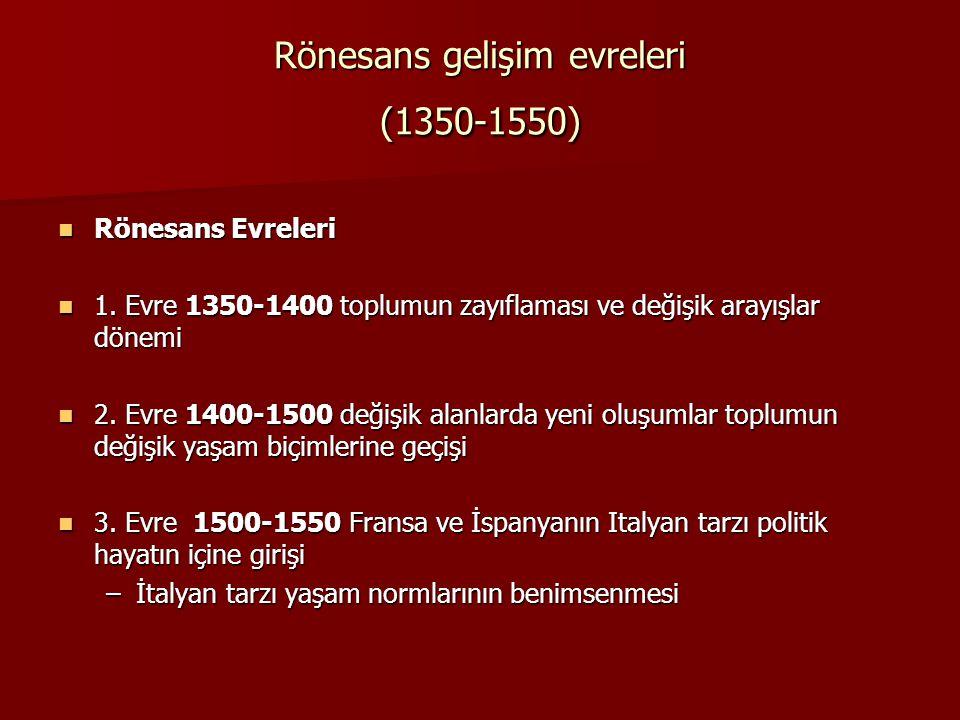 Rönesans gelişim evreleri (1350-1550) Rönesans Evreleri Rönesans Evreleri 1. Evre 1350-1400 toplumun zayıflaması ve değişik arayışlar dönemi 1. Evre 1