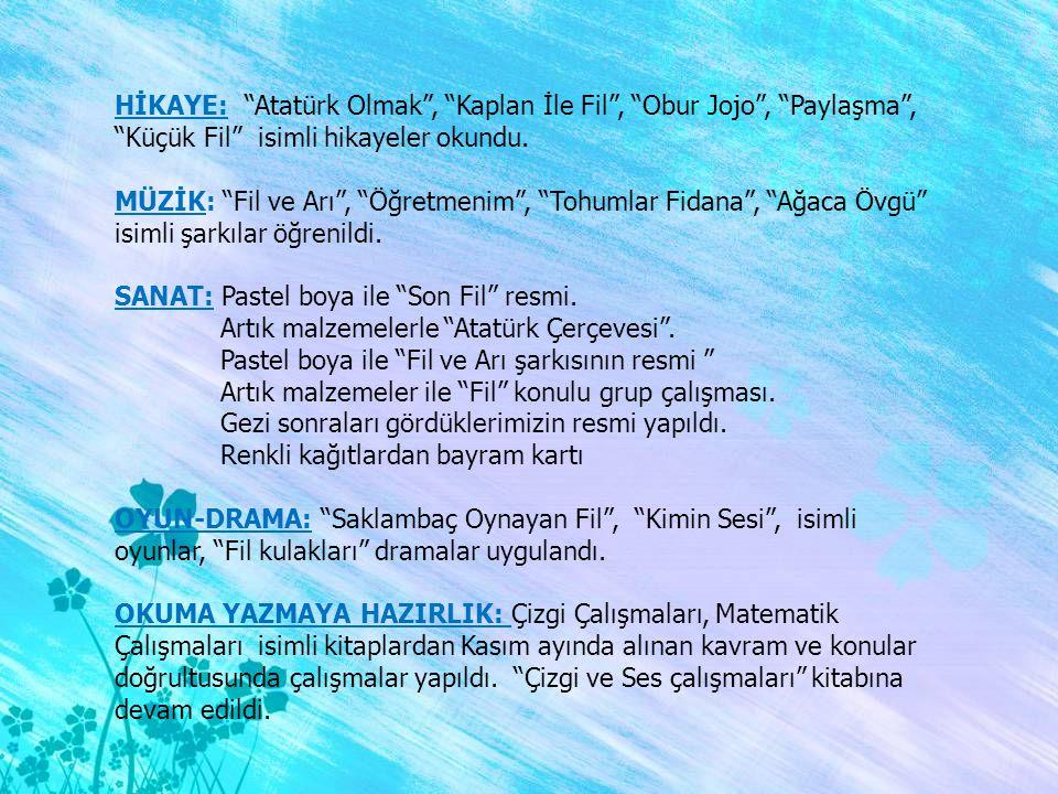 """HİKAYE: """"Atatürk Olmak"""", """"Kaplan İle Fil"""", """"Obur Jojo"""", """"Paylaşma"""", """"Küçük Fil"""" isimli hikayeler okundu. MÜZİK: """"Fil ve Arı"""", """"Öğretmenim"""", """"Tohumlar"""