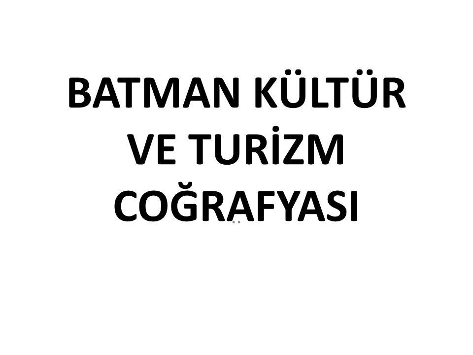 BATMAN KÜLTÜR VE TURİZM COĞRAFYASI..