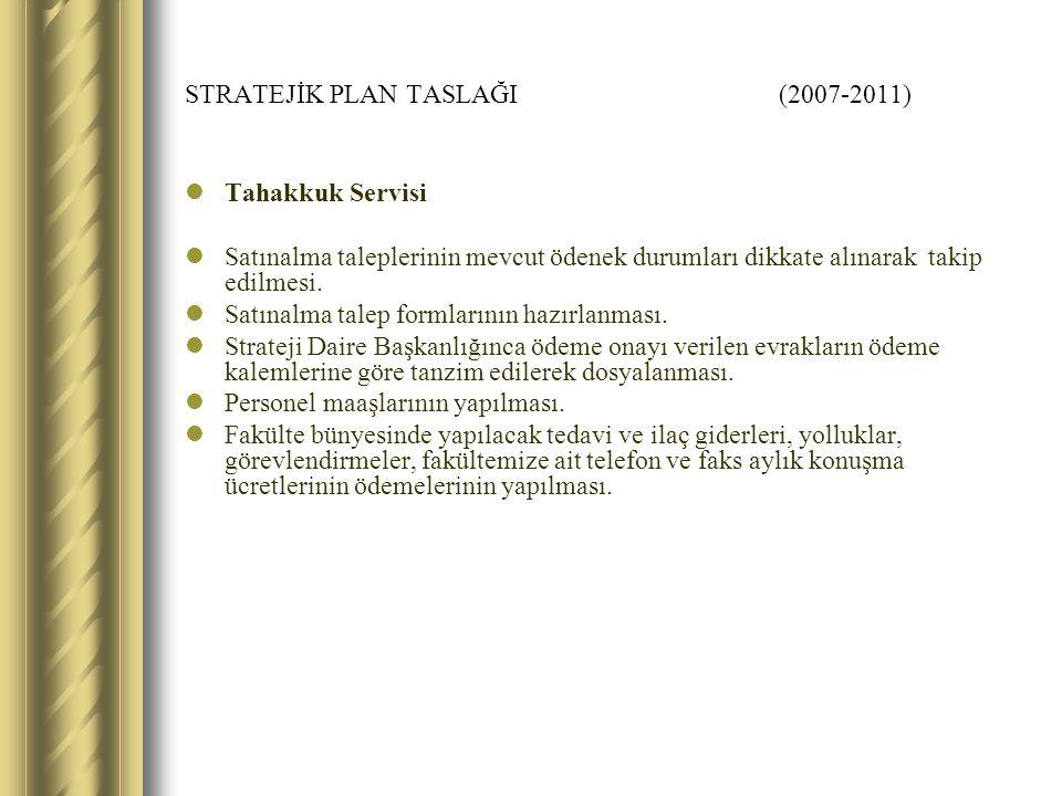 STRATEJİK PLAN TASLAĞI (2007-2011) Tahakkuk Servisi Satınalma taleplerinin mevcut ödenek durumları dikkate alınarak takip edilmesi.