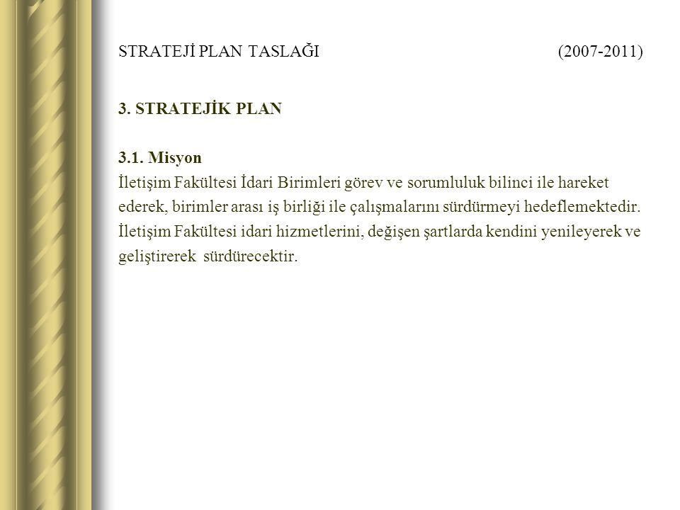 STRATEJİ PLAN TASLAĞI (2007-2011) 3. STRATEJİK PLAN 3.1.