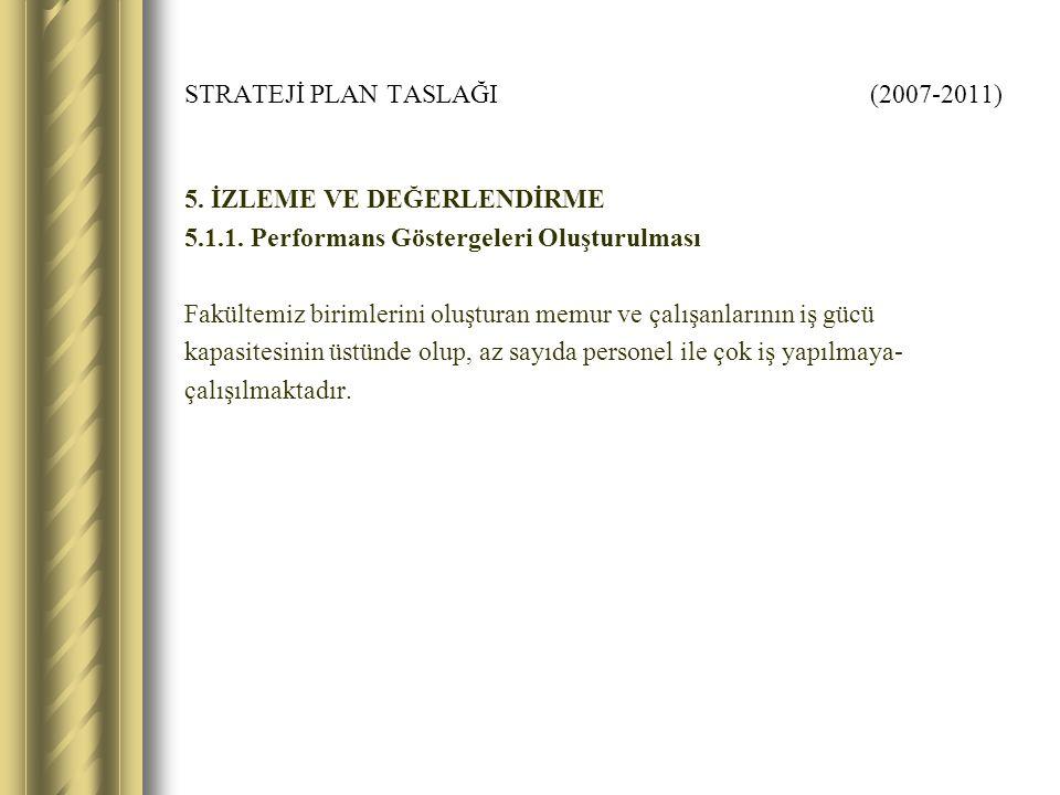STRATEJİ PLAN TASLAĞI (2007-2011) 5. İZLEME VE DEĞERLENDİRME 5.1.1.