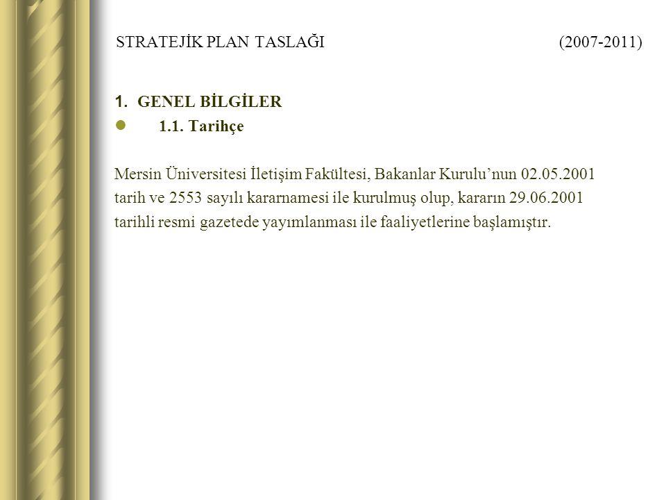 STRATEJİK PLAN TASLAĞI (2007-2011) 1. GENEL BİLGİLER 1.1. Tarihçe Mersin Üniversitesi İletişim Fakültesi, Bakanlar Kurulu'nun 02.05.2001 tarih ve 2553