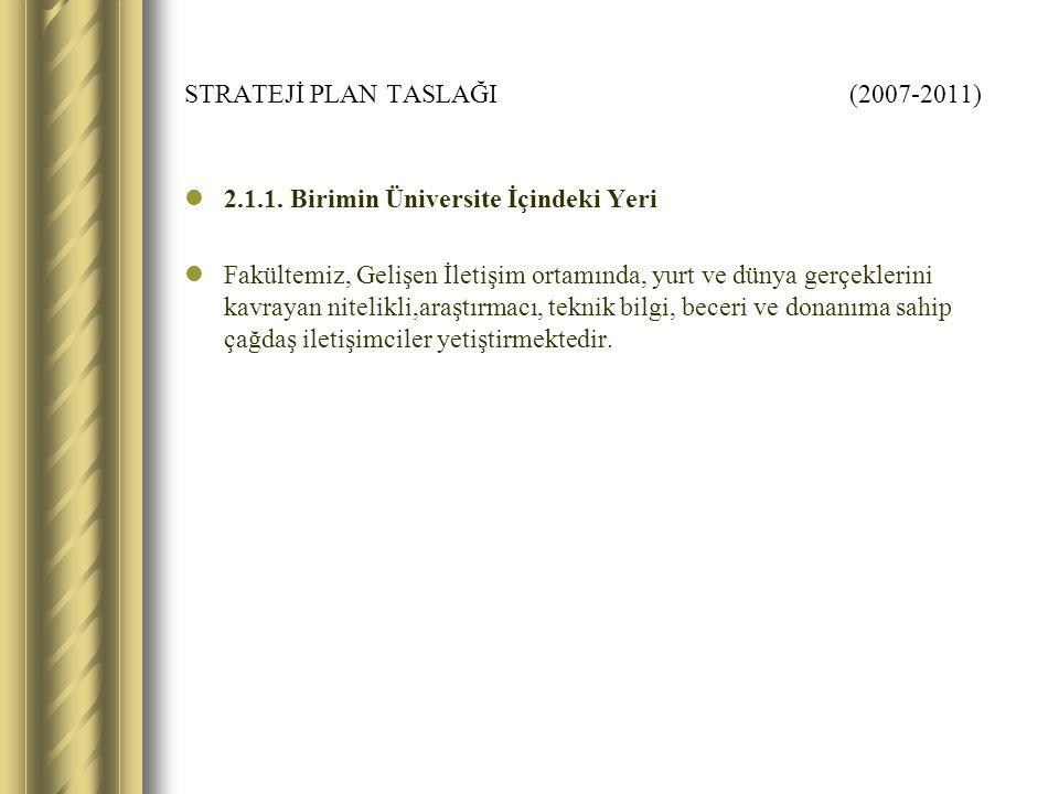 STRATEJİ PLAN TASLAĞI (2007-2011) 2.1.1.