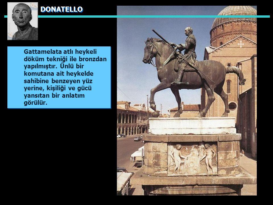 DONATELLO Gattamelata atlı heykeli döküm tekniği ile bronzdan yapılmıştır.