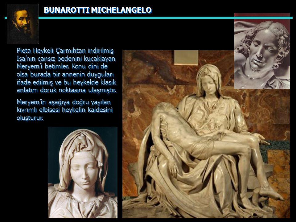 BUNAROTTI MICHELANGELO Pieta Heykeli Çarmıhtan indirilmiş İsa'nın cansız bedenini kucaklayan Meryem'i betimler.